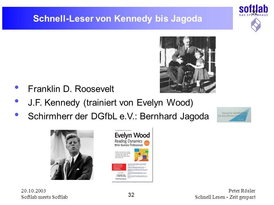 20.10.2003 Softlab meets Softlab 32 Peter Rösler Schnell Lesen - Zeit gespart 32 Schnell-Leser von Kennedy bis Jagoda Franklin D. Roosevelt J.F. Kenne