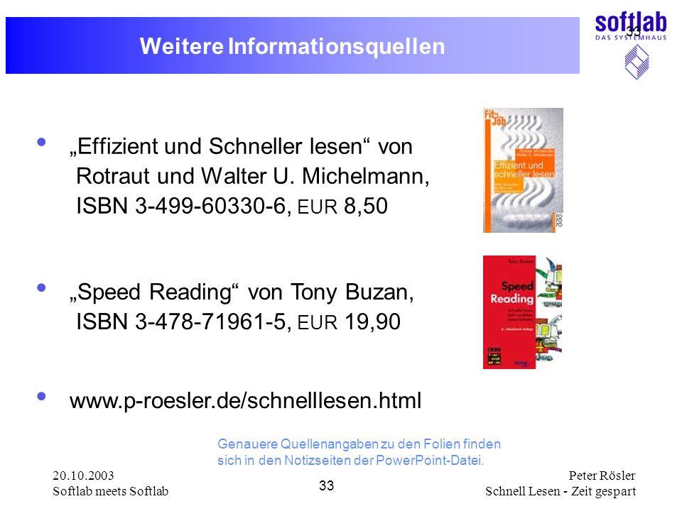20.10.2003 Softlab meets Softlab 33 Peter Rösler Schnell Lesen - Zeit gespart 33 Weitere Informationsquellen Effizient und Schneller lesen von Rotraut