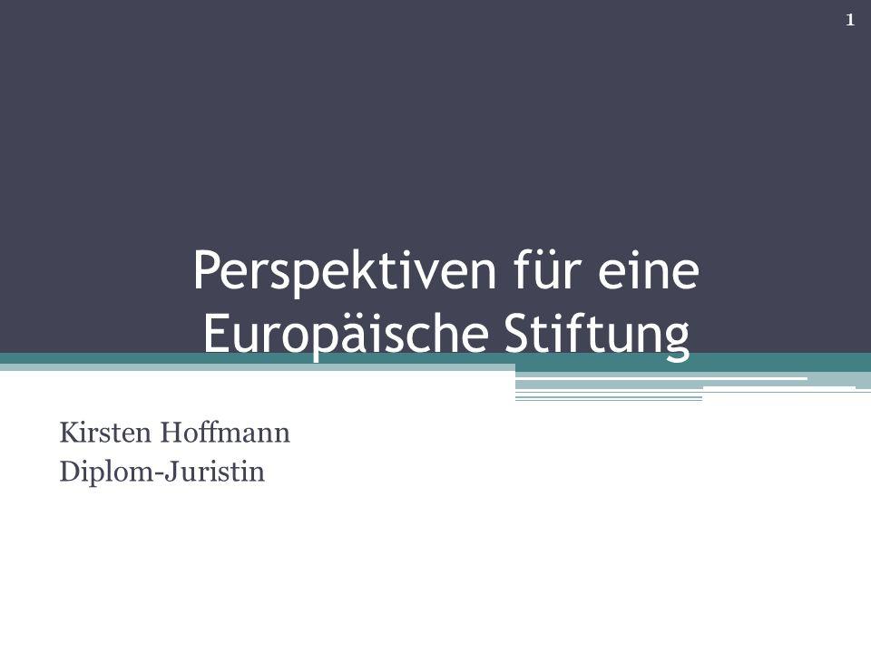 Perspektiven für eine Europäische Stiftung Kirsten Hoffmann Diplom-Juristin 1