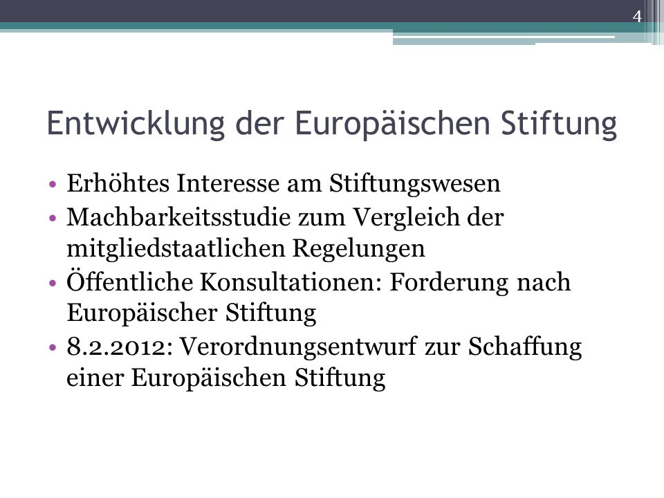 Entwicklung der Europäischen Stiftung Erhöhtes Interesse am Stiftungswesen Machbarkeitsstudie zum Vergleich der mitgliedstaatlichen Regelungen Öffentl