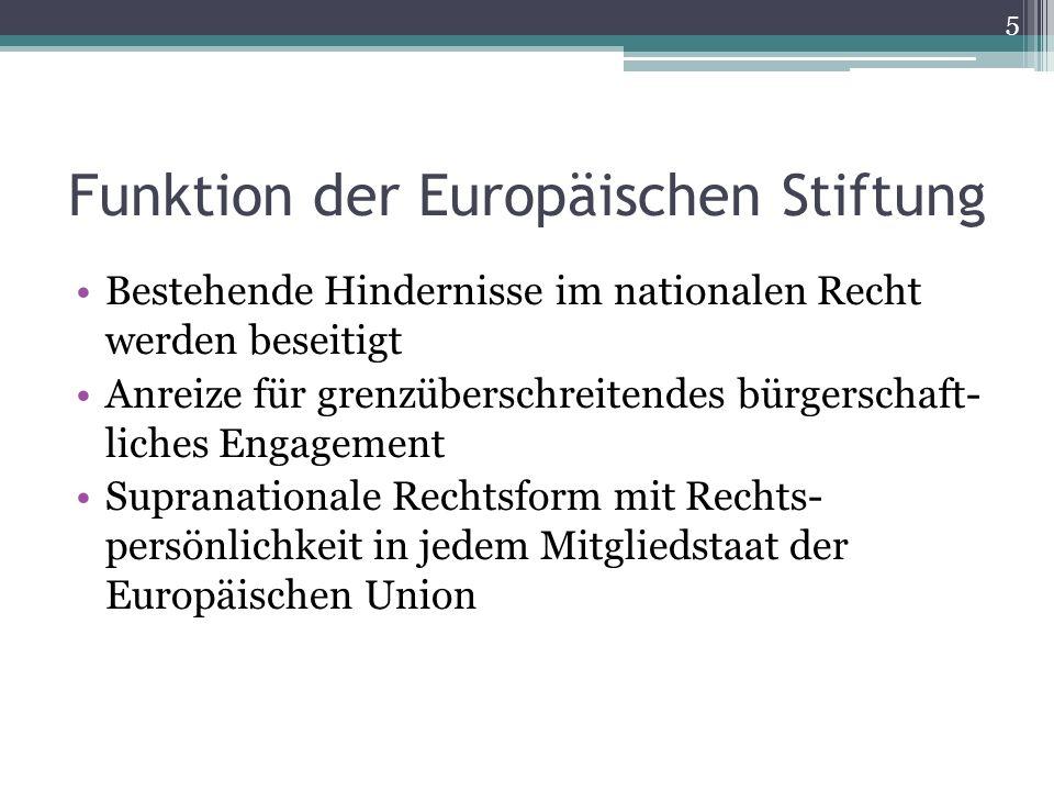 Funktion der Europäischen Stiftung Bestehende Hindernisse im nationalen Recht werden beseitigt Anreize für grenzüberschreitendes bürgerschaft- liches