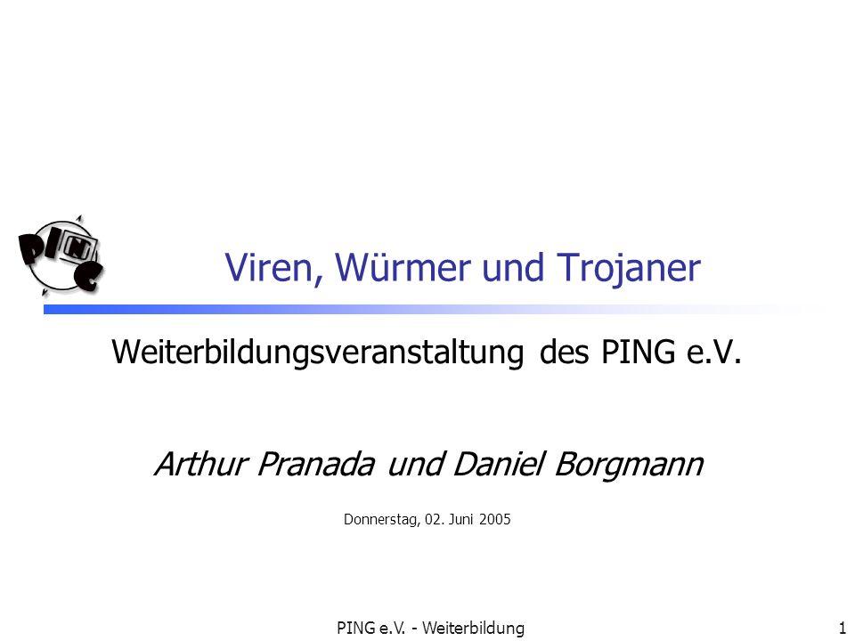 PING e.V. - Weiterbildung1 Viren, Würmer und Trojaner Weiterbildungsveranstaltung des PING e.V. Arthur Pranada und Daniel Borgmann Donnerstag, 02. Jun