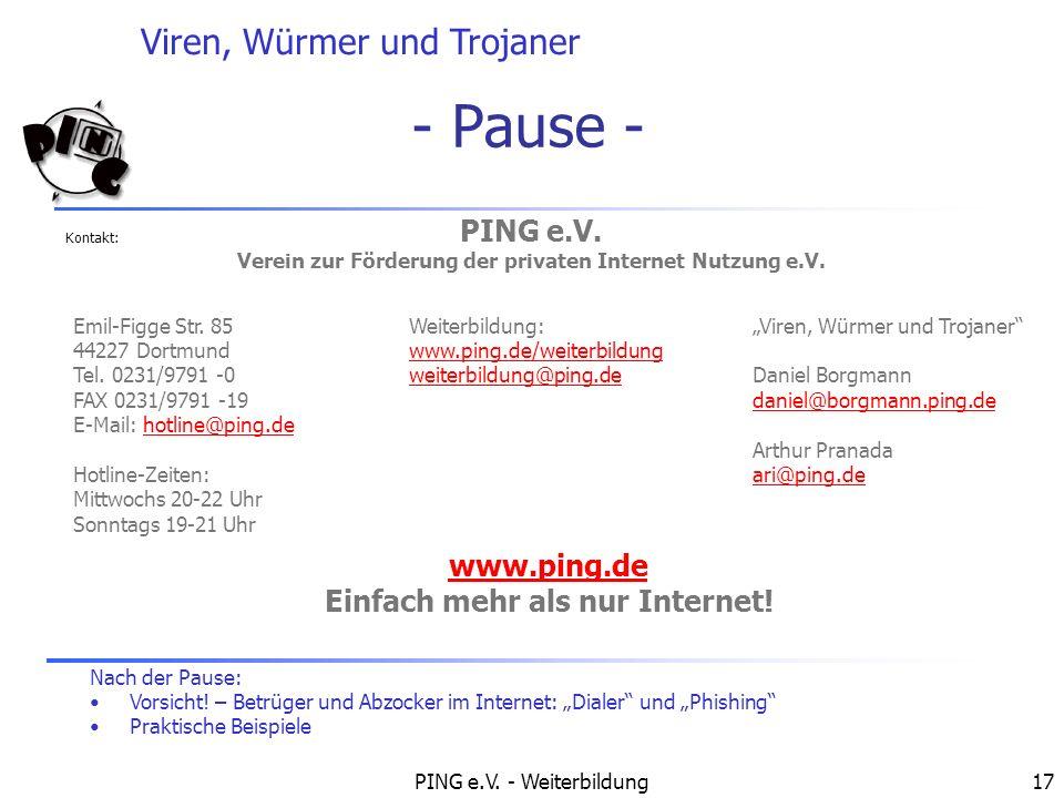 Viren, Würmer und Trojaner PING e.V. - Weiterbildung17 - Pause - Nach der Pause: Vorsicht! – Betrüger und Abzocker im Internet: Dialer und Phishing Pr