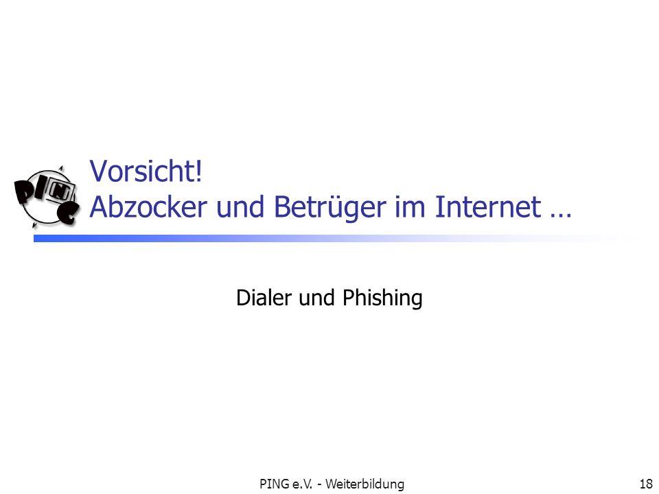 PING e.V. - Weiterbildung18 Vorsicht! Abzocker und Betrüger im Internet … Dialer und Phishing