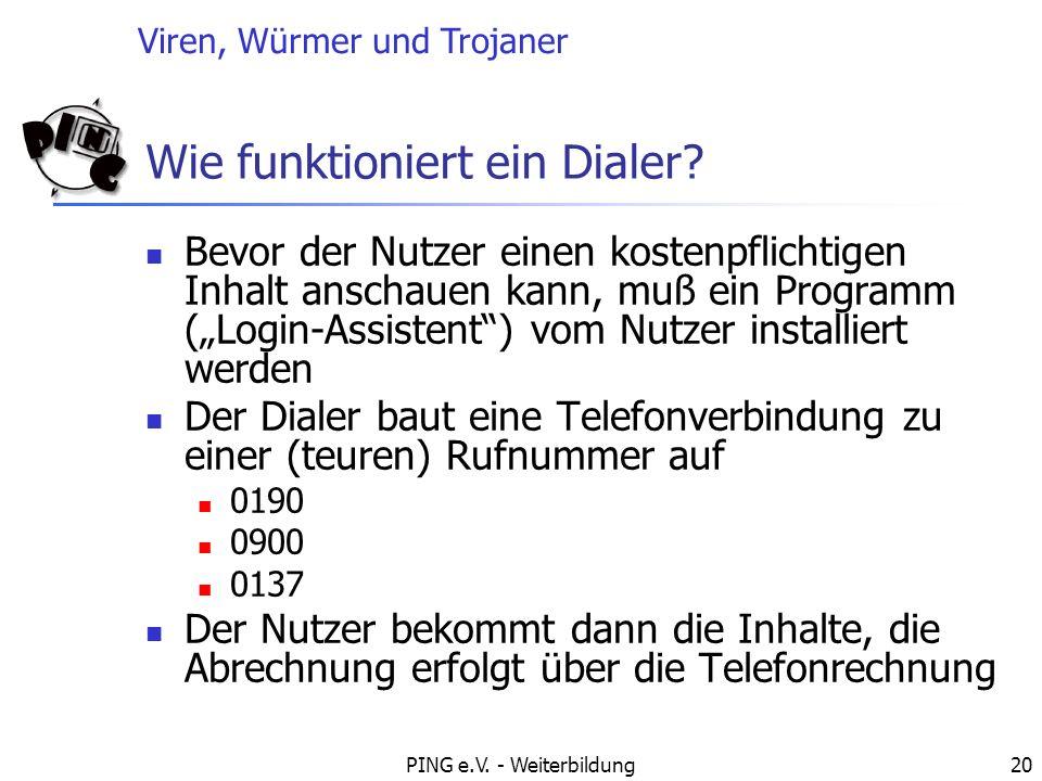 Viren, Würmer und Trojaner PING e.V. - Weiterbildung20 Wie funktioniert ein Dialer? Bevor der Nutzer einen kostenpflichtigen Inhalt anschauen kann, mu