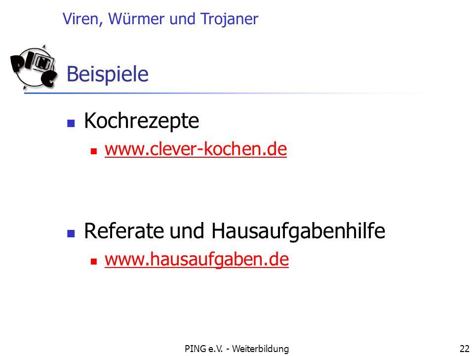 Viren, Würmer und Trojaner PING e.V. - Weiterbildung22 Beispiele Kochrezepte www.clever-kochen.de Referate und Hausaufgabenhilfe www.hausaufgaben.de