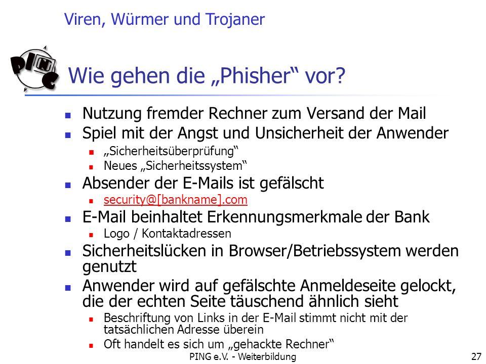 Viren, Würmer und Trojaner PING e.V. - Weiterbildung27 Wie gehen die Phisher vor? Nutzung fremder Rechner zum Versand der Mail Spiel mit der Angst und