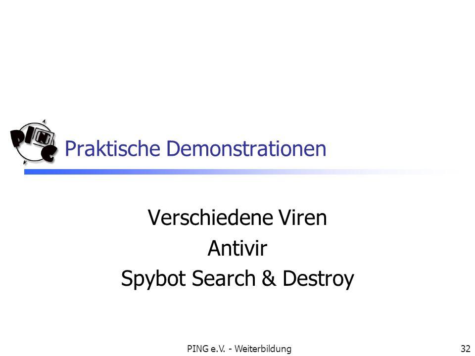 PING e.V. - Weiterbildung32 Praktische Demonstrationen Verschiedene Viren Antivir Spybot Search & Destroy