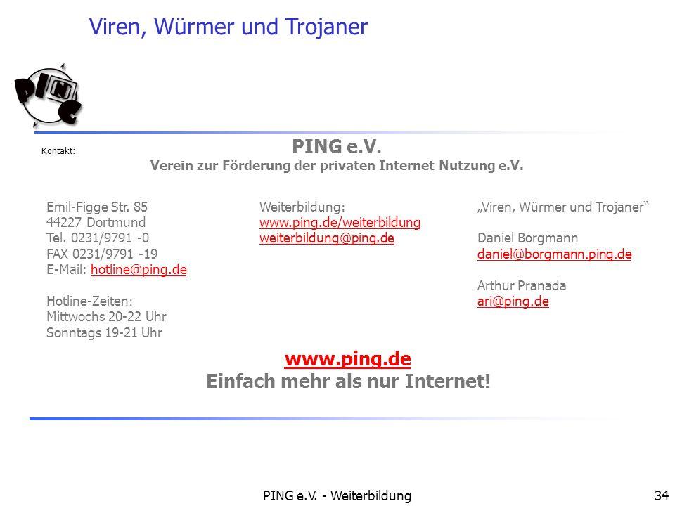 Viren, Würmer und Trojaner PING e.V. - Weiterbildung34 Emil-Figge Str. 85 44227 Dortmund Tel. 0231/9791 -0 FAX 0231/9791 -19 E-Mail: hotline@ping.deho