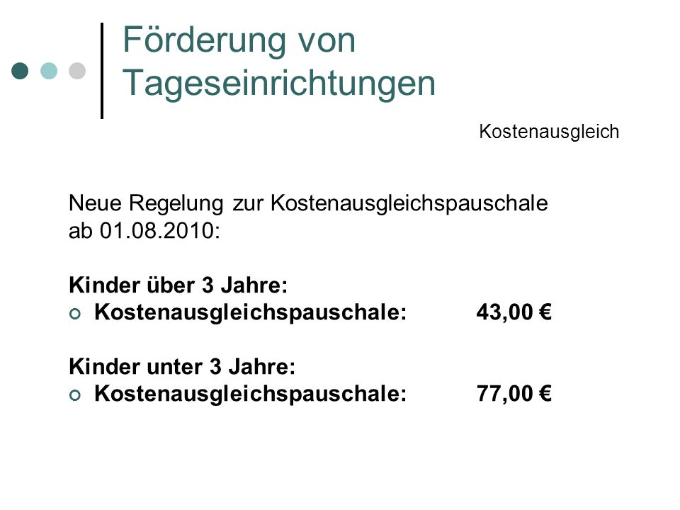 Förderung von Tageseinrichtungen Kostenausgleich Neue Regelung zur Kostenausgleichspauschale ab 01.08.2010: Kinder über 3 Jahre: Kostenausgleichspausc