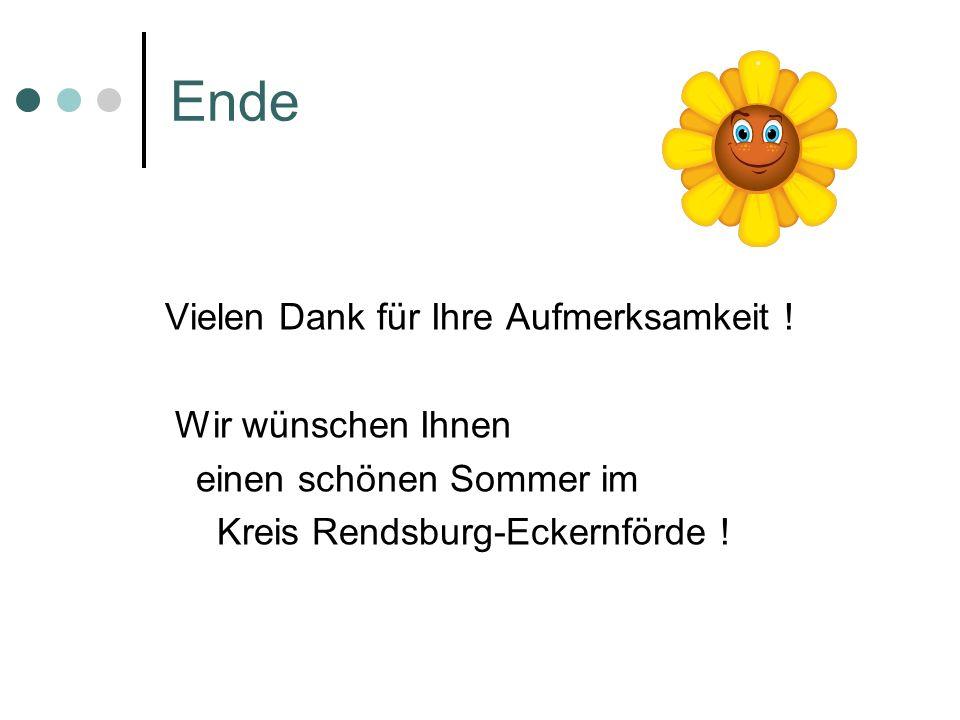 Ende Vielen Dank für Ihre Aufmerksamkeit ! Wir wünschen Ihnen einen schönen Sommer im Kreis Rendsburg-Eckernförde !