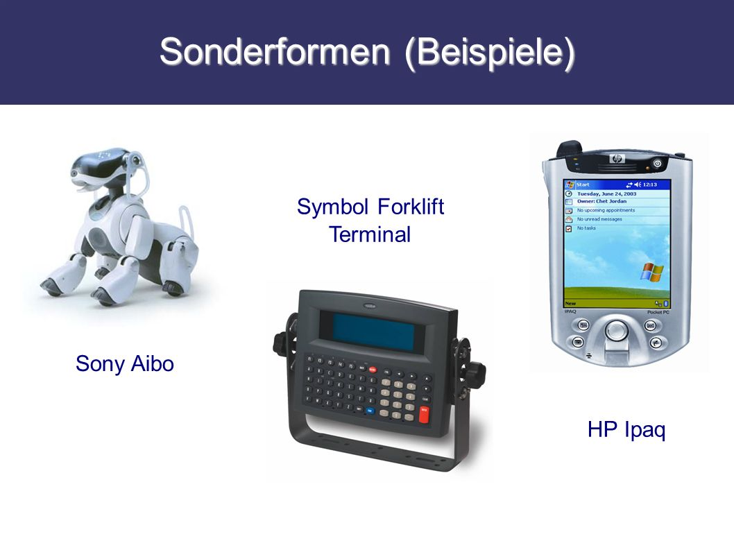 Sonderformen (Beispiele) Sony Aibo Symbol Forklift Terminal HP Ipaq