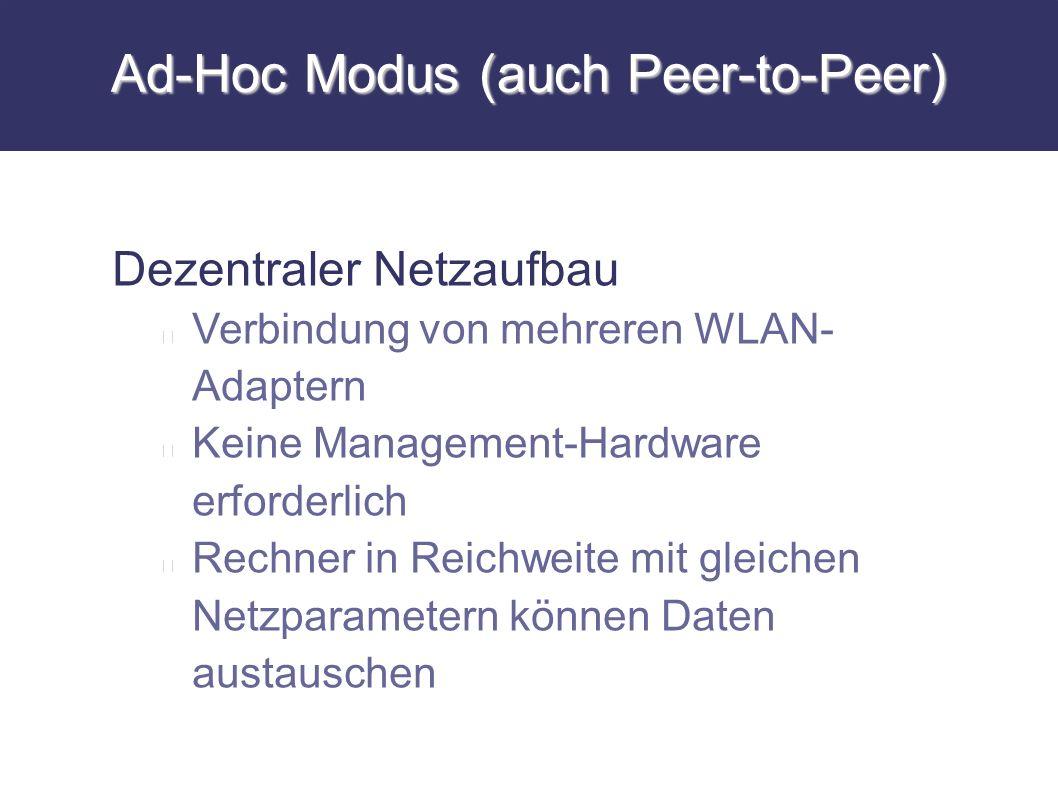 Ad-Hoc Modus (auch Peer-to-Peer) Dezentraler Netzaufbau Verbindung von mehreren WLAN- Adaptern Keine Management-Hardware erforderlich Rechner in Reich