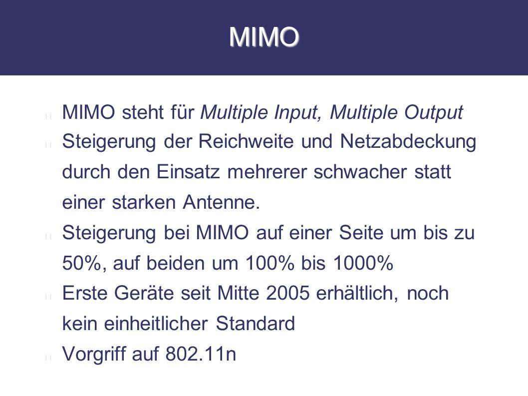 MIMO MIMO steht für Multiple Input, Multiple Output Steigerung der Reichweite und Netzabdeckung durch den Einsatz mehrerer schwacher statt einer stark