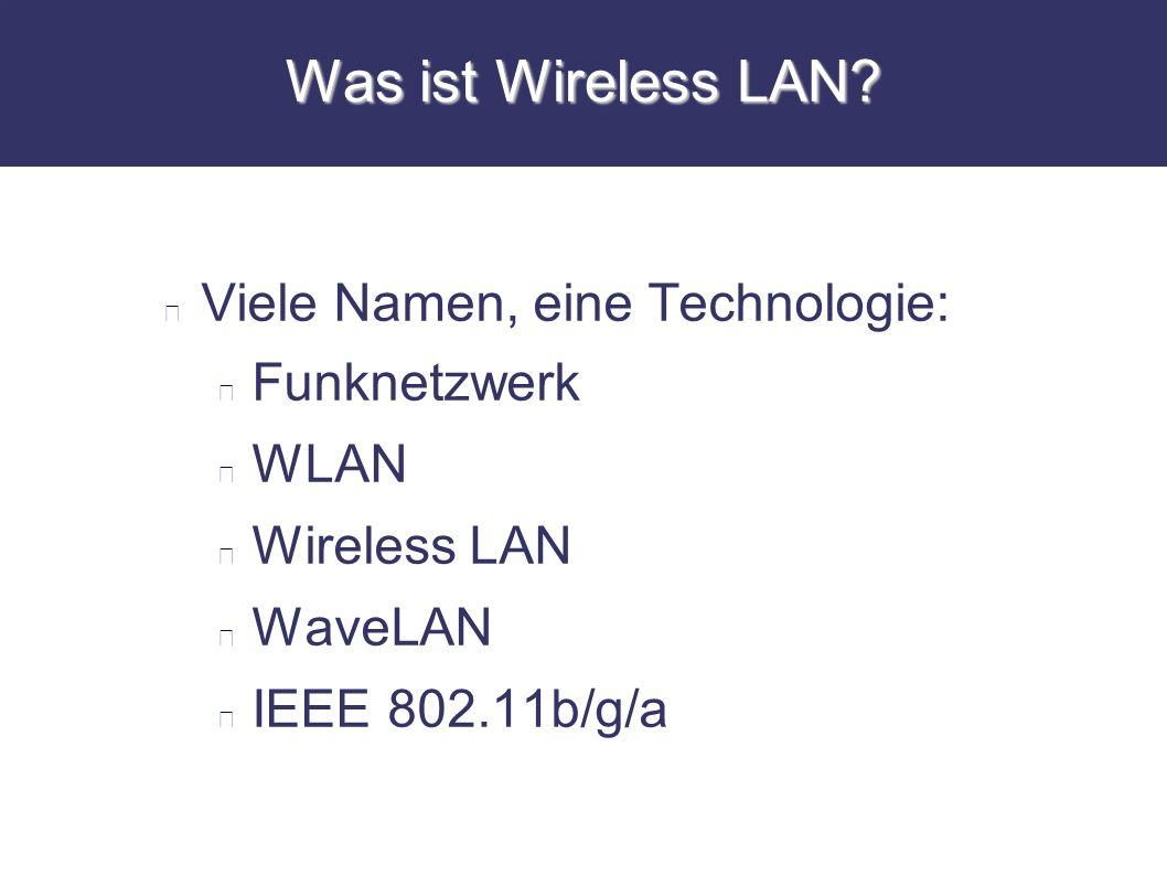 Was ist Wireless LAN? Viele Namen, eine Technologie: Funknetzwerk WLAN Wireless LAN WaveLAN IEEE 802.11b/g/a