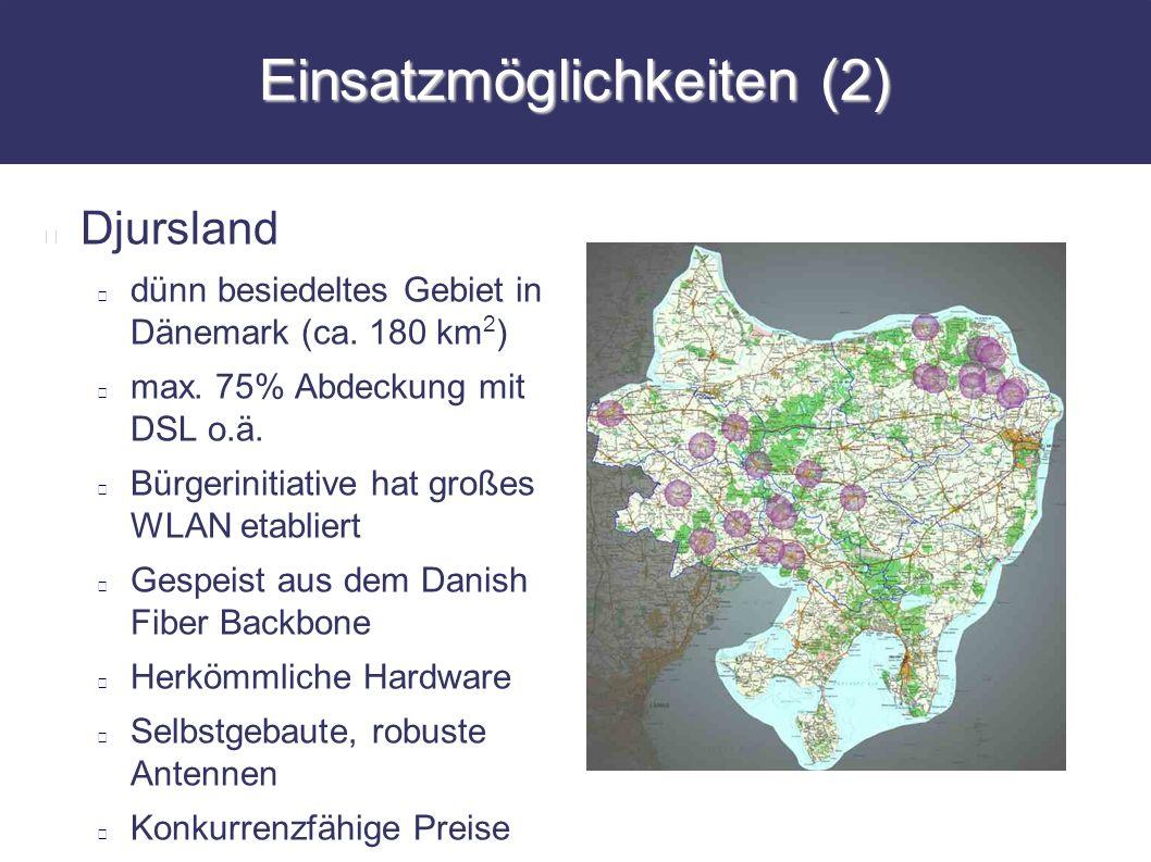 Einsatzmöglichkeiten (2) Djursland dünn besiedeltes Gebiet in Dänemark (ca. 180 km 2 ) max. 75% Abdeckung mit DSL o.ä. Bürgerinitiative hat großes WLA