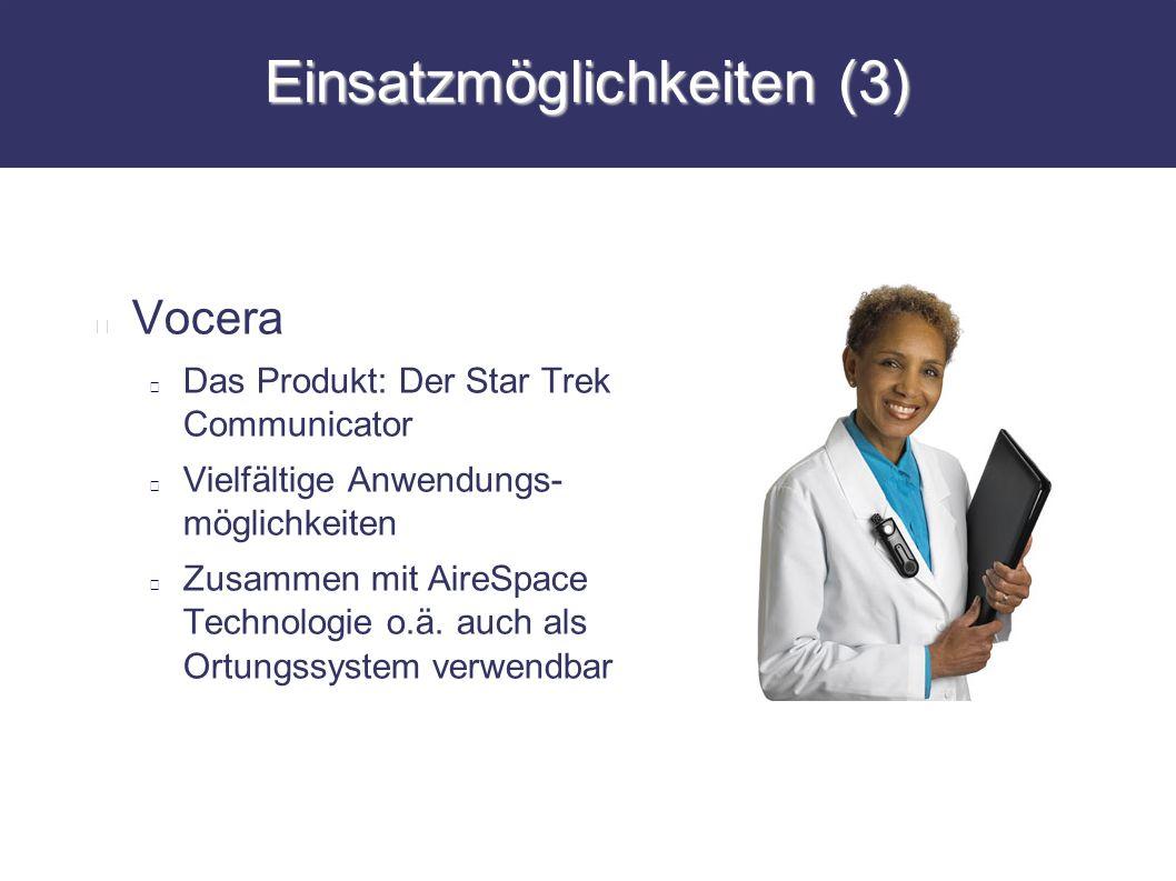 Einsatzmöglichkeiten (3) Vocera Das Produkt: Der Star Trek Communicator Vielfältige Anwendungs- möglichkeiten Zusammen mit AireSpace Technologie o.ä.