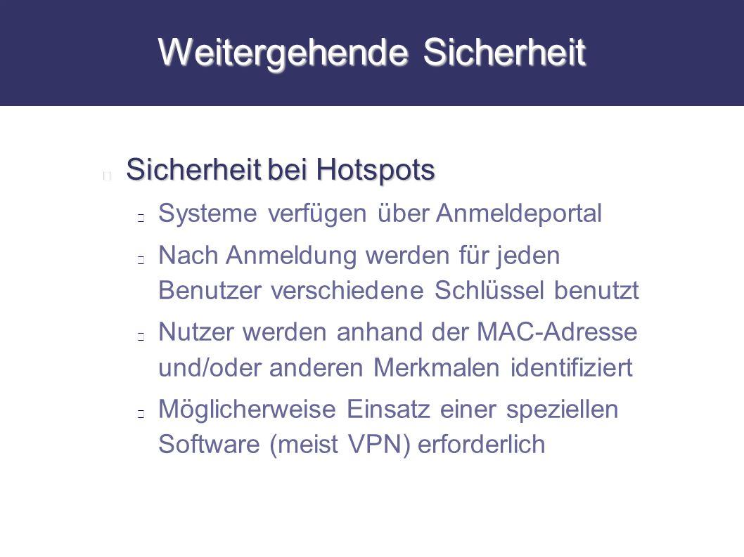 Weitergehende Sicherheit Sicherheit bei Hotspots Systeme verfügen über Anmeldeportal Nach Anmeldung werden für jeden Benutzer verschiedene Schlüssel b