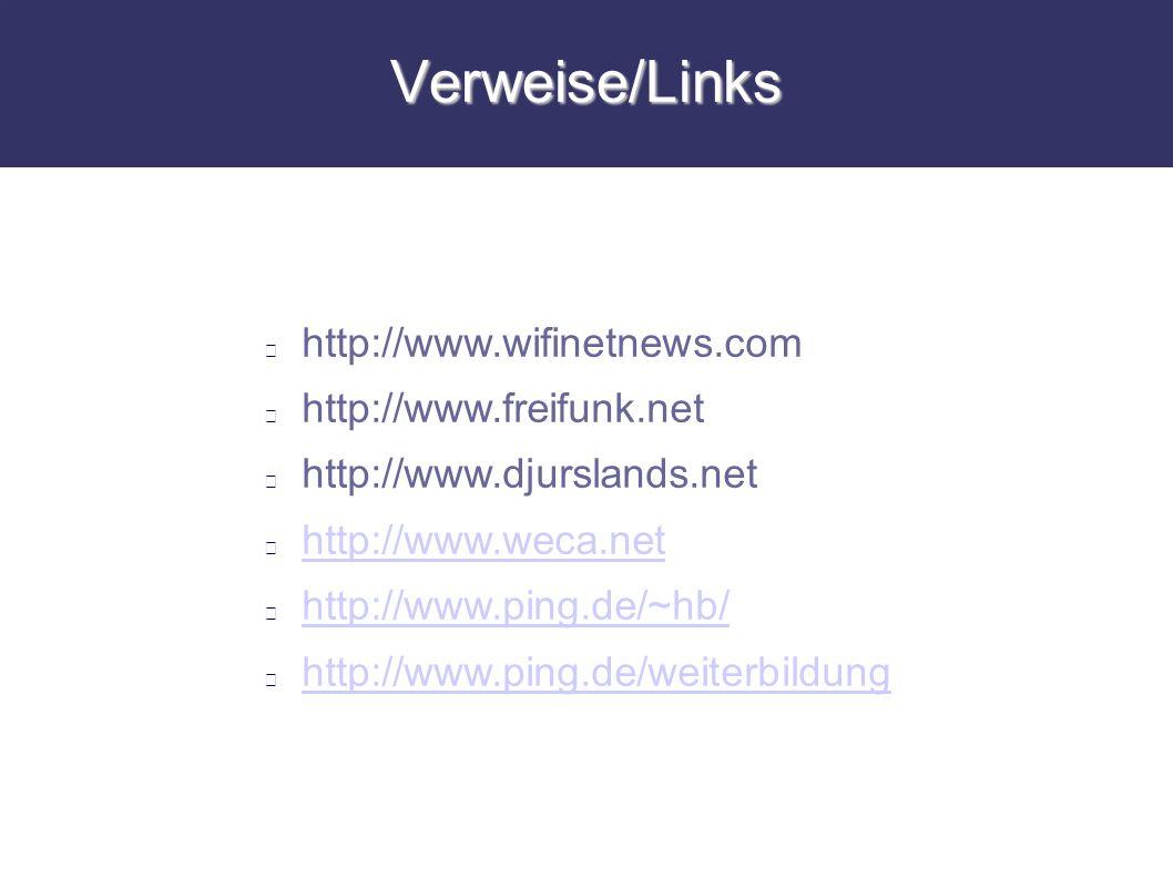 Verweise/Links http://www.wifinetnews.com http://www.freifunk.net http://www.djurslands.net http://www.weca.net http://www.ping.de/~hb/ http://www.pin
