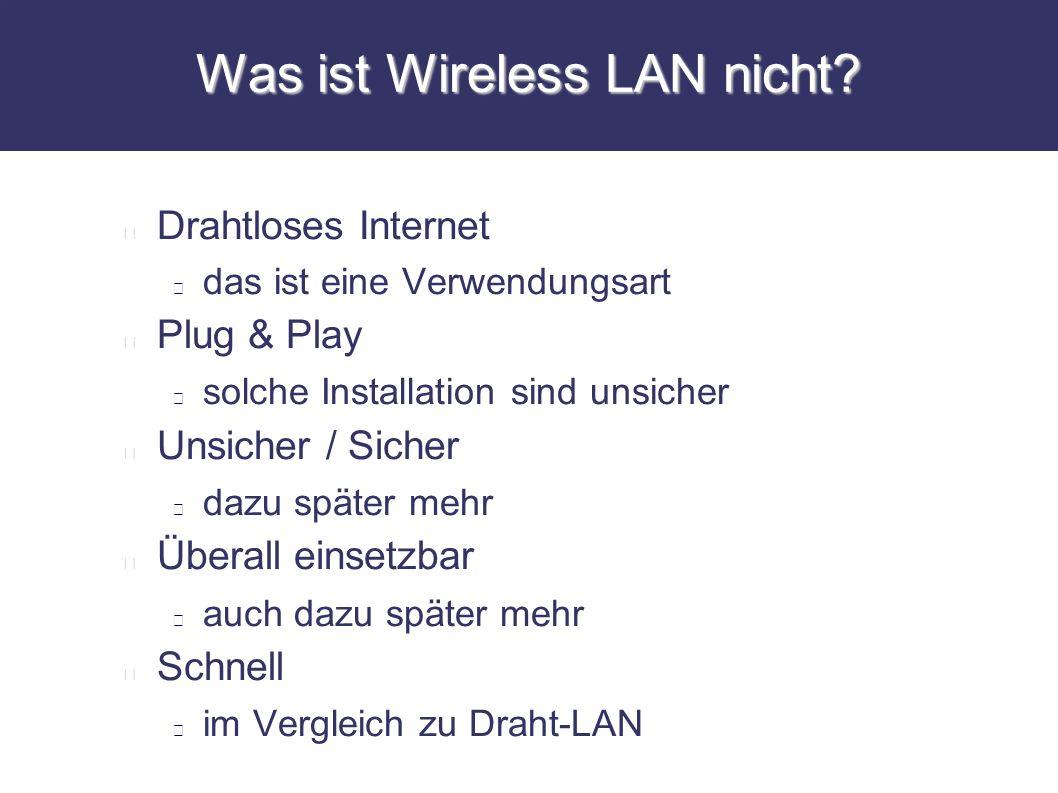 Was ist Wireless LAN nicht? Drahtloses Internet das ist eine Verwendungsart Plug & Play solche Installation sind unsicher Unsicher / Sicher dazu späte