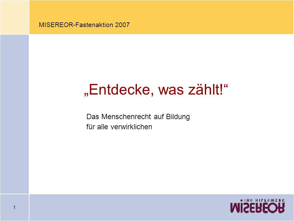 1 MISEREOR-Fastenaktion 2007 Entdecke, was zählt.