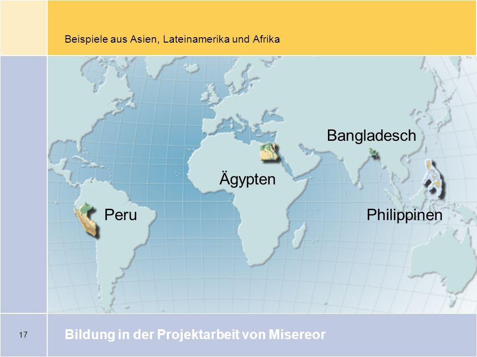 17 Beispiele aus Asien, Lateinamerika und Afrika Bildung in der Projektarbeit von Misereor Peru Ägypten Bangladesch Philippinen