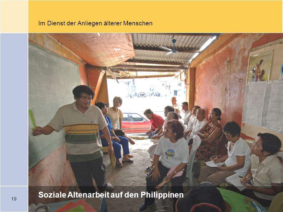 19 Im Dienst der Anliegen älterer Menschen Soziale Altenarbeit auf den Philippinen