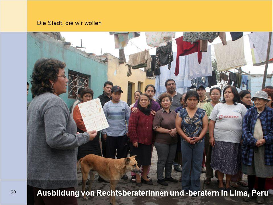 20 Die Stadt, die wir wollen Ausbildung von Rechtsberaterinnen und -beratern in Lima, Peru