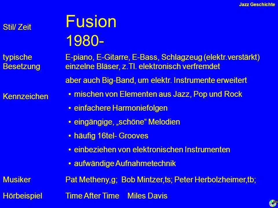 Fusion 1980- Kennzeichen typische Besetzung Hörbeispiel Stil/ Zeit E-piano, E-Gitarre, E-Bass, Schlagzeug (elektr.verstärkt) einzelne Bläser, z.Tl.