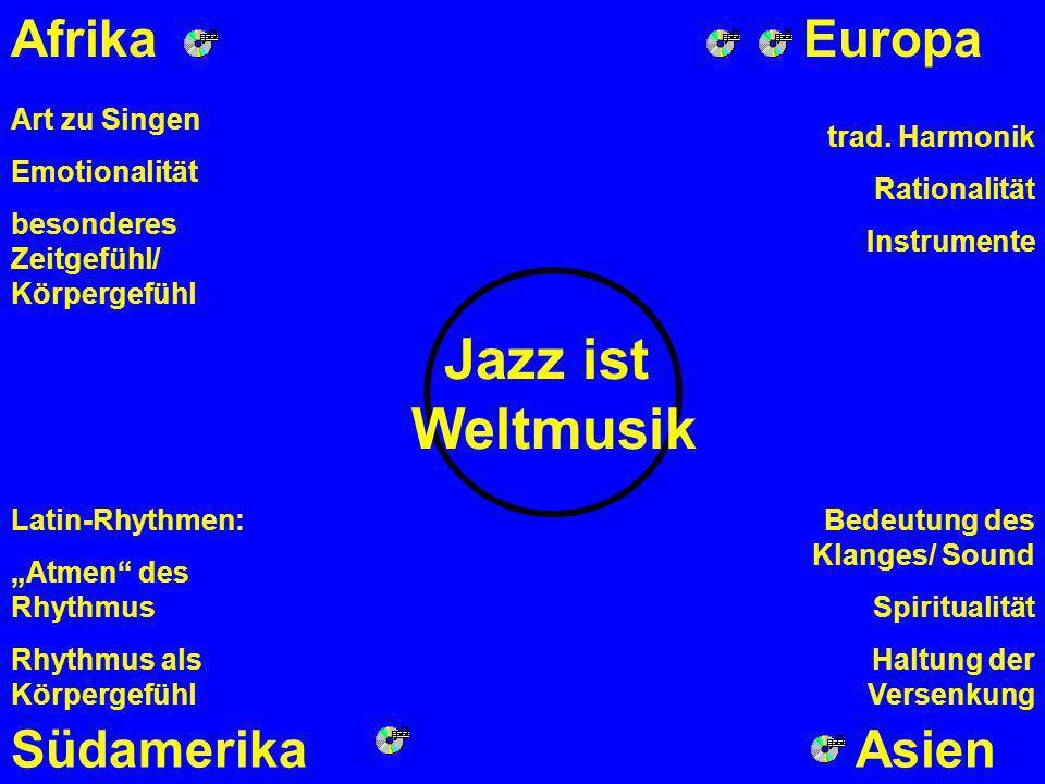 Jazz ist Weltmusik AfrikaEuropa SüdamerikaAsien Art zu Singen Emotionalität besonderes Zeitgefühl/ Körpergefühl trad.