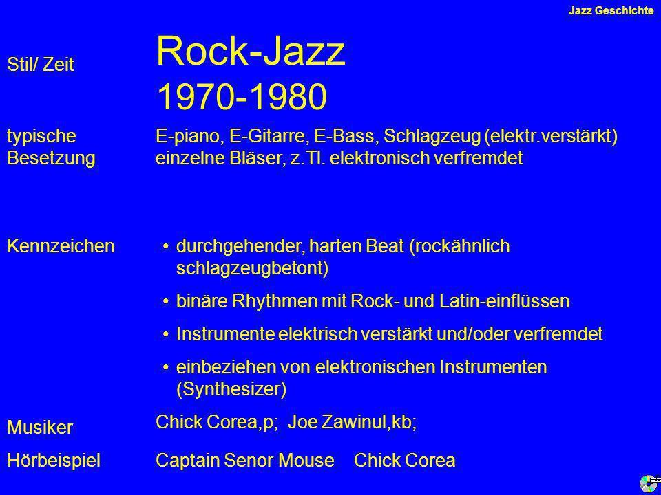 Rock-Jazz 1970-1980 Kennzeichen typische Besetzung Hörbeispiel Stil/ Zeit E-piano, E-Gitarre, E-Bass, Schlagzeug (elektr.verstärkt) einzelne Bläser, z.Tl.
