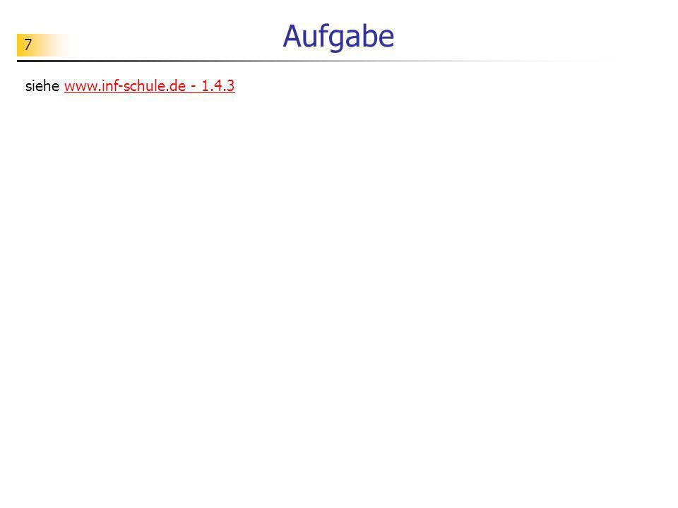 7 Aufgabe siehe www.inf-schule.de - 1.4.3www.inf-schule.de - 1.4.3