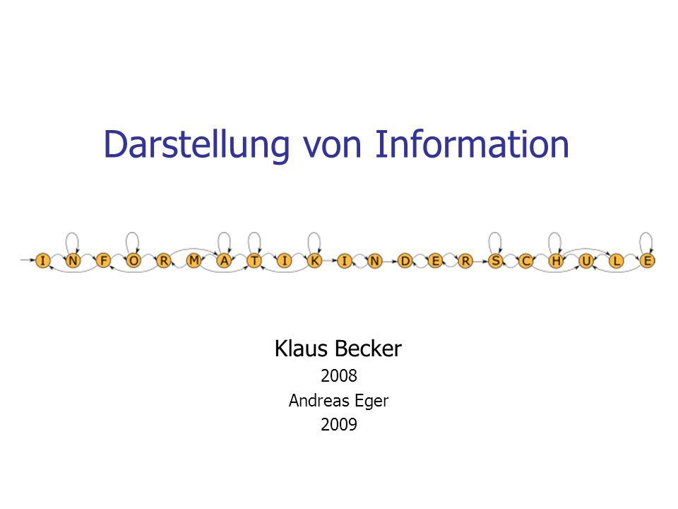 Darstellung von Information Klaus Becker 2008 Andreas Eger 2009