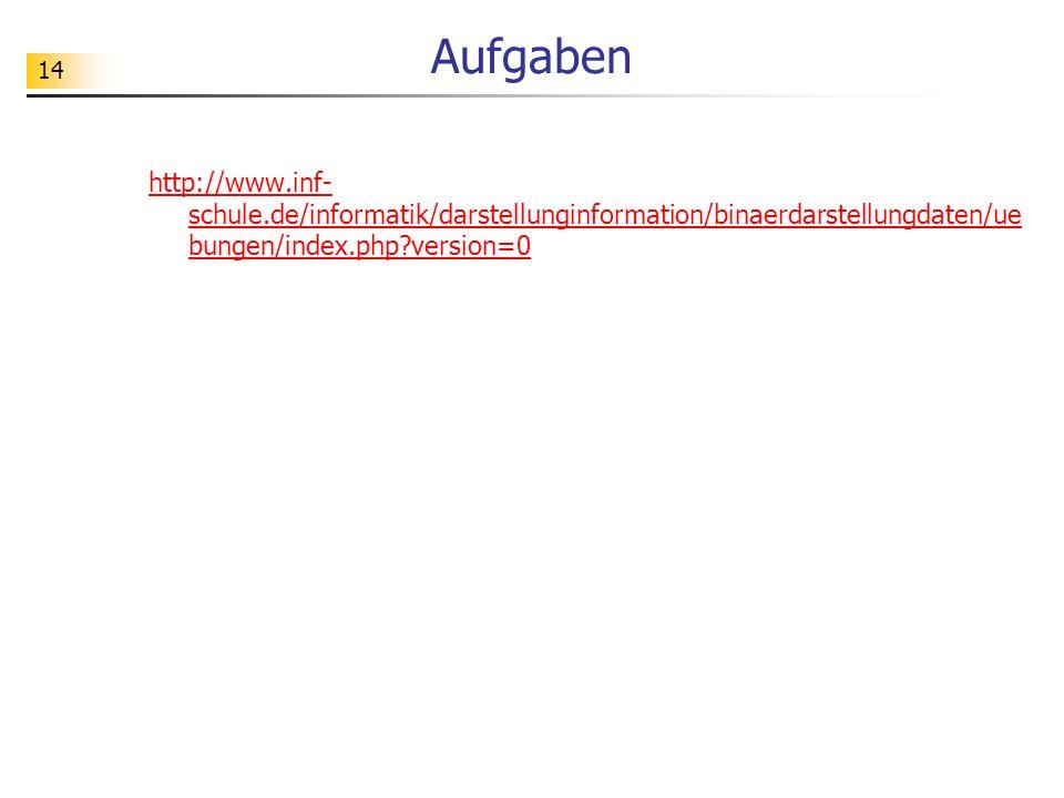 14 Aufgaben http://www.inf- schule.de/informatik/darstellunginformation/binaerdarstellungdaten/ue bungen/index.php?version=0