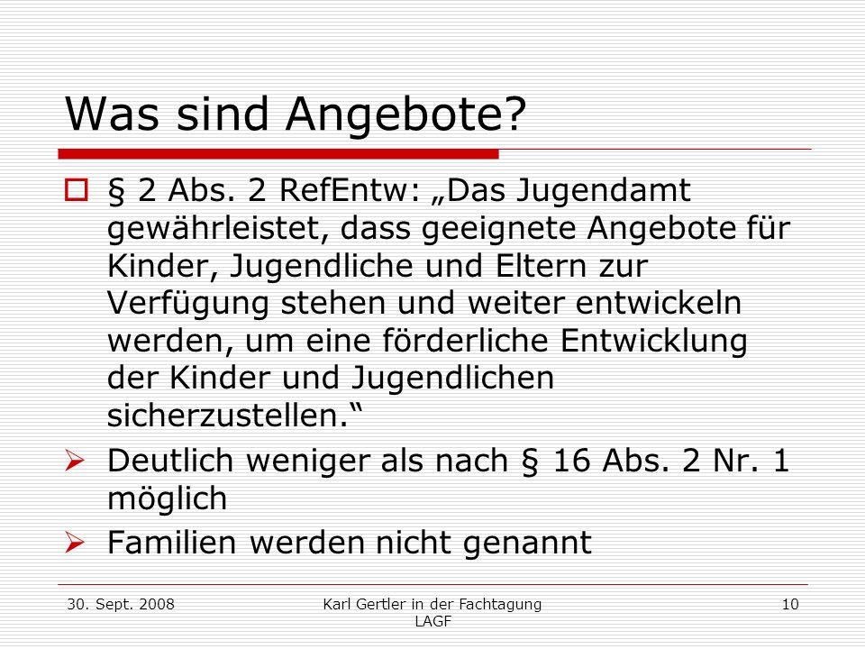 30. Sept. 2008Karl Gertler in der Fachtagung LAGF 10 Was sind Angebote? § 2 Abs. 2 RefEntw: Das Jugendamt gewährleistet, dass geeignete Angebote für K