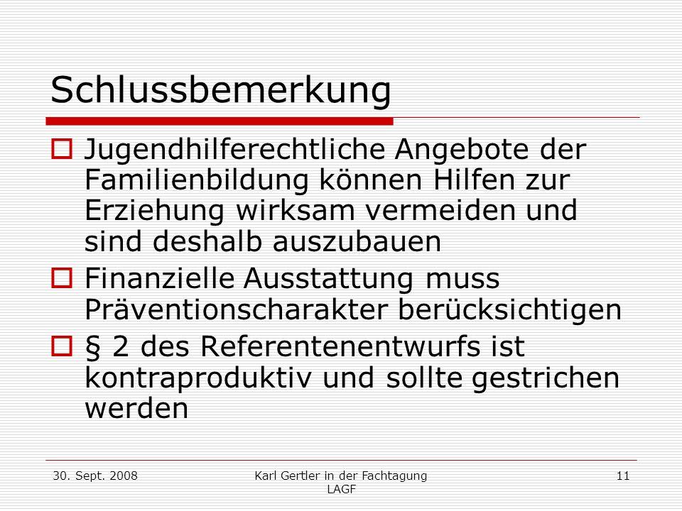 30. Sept. 2008Karl Gertler in der Fachtagung LAGF 11 Schlussbemerkung Jugendhilferechtliche Angebote der Familienbildung können Hilfen zur Erziehung w