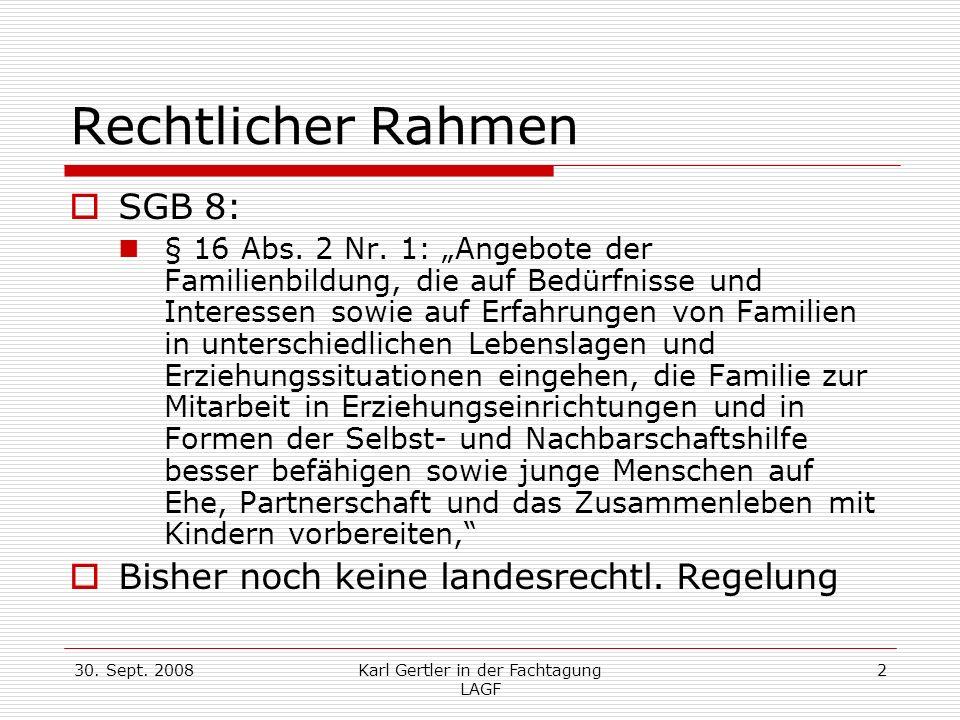 30. Sept. 2008Karl Gertler in der Fachtagung LAGF 2 Rechtlicher Rahmen SGB 8: § 16 Abs. 2 Nr. 1: Angebote der Familienbildung, die auf Bedürfnisse und