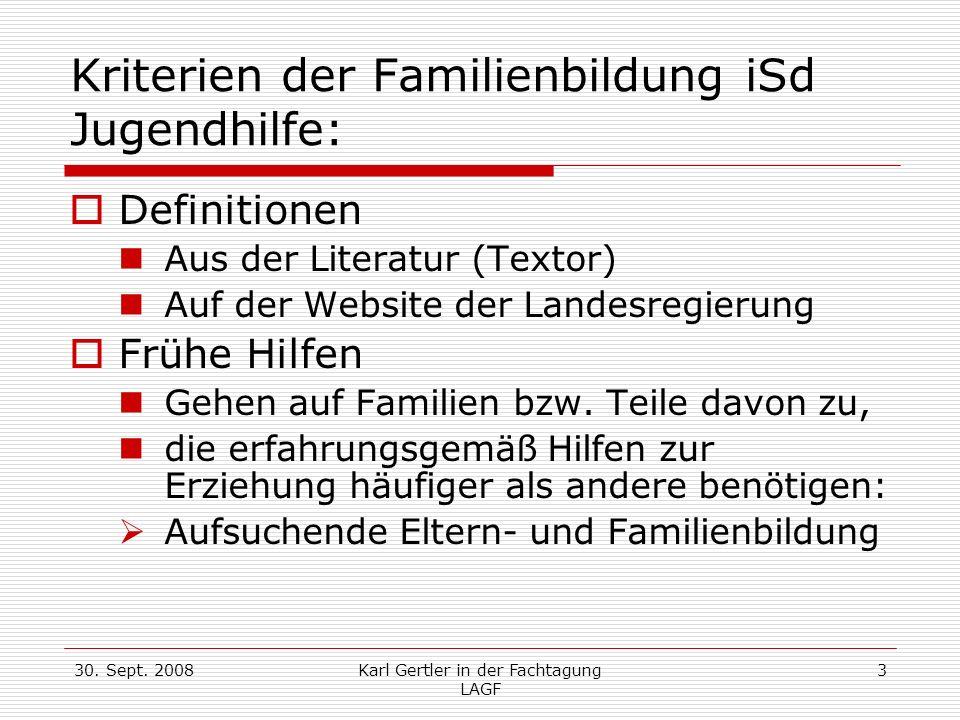 30. Sept. 2008Karl Gertler in der Fachtagung LAGF 3 Kriterien der Familienbildung iSd Jugendhilfe: Definitionen Aus der Literatur (Textor) Auf der Web