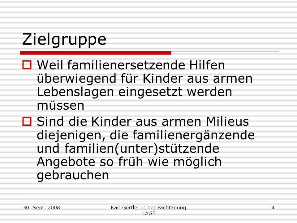 30. Sept. 2008Karl Gertler in der Fachtagung LAGF 4 Zielgruppe Weil familienersetzende Hilfen überwiegend für Kinder aus armen Lebenslagen eingesetzt