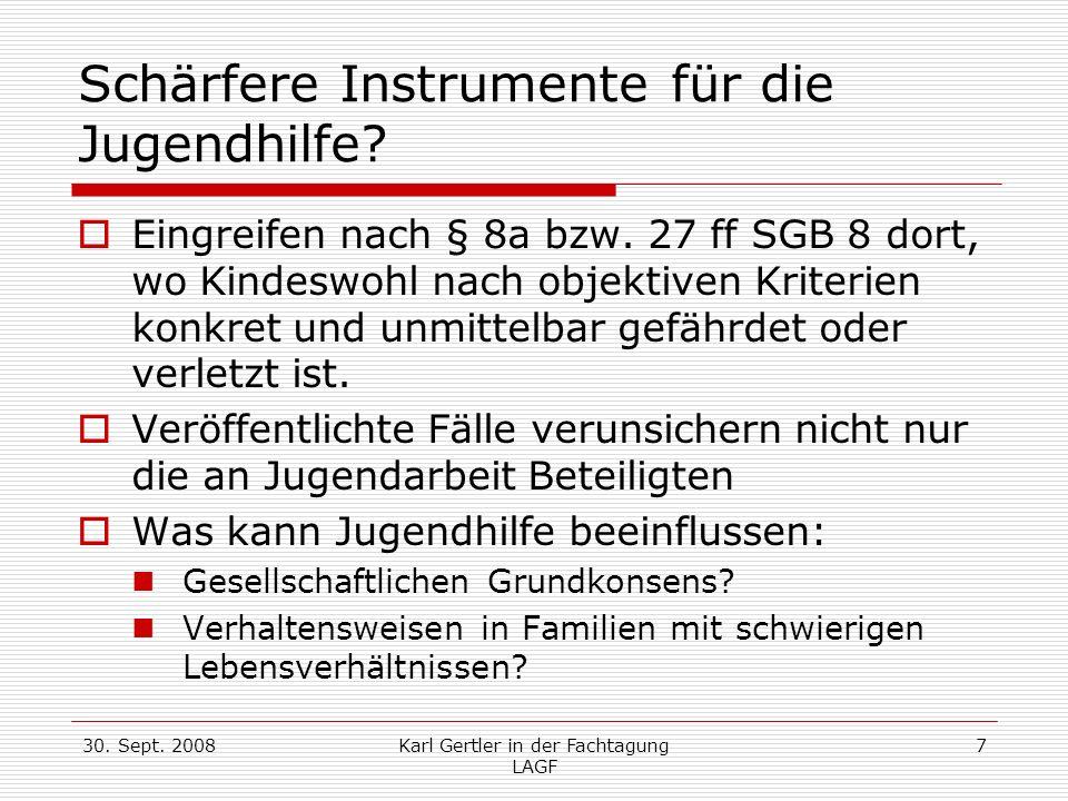 30. Sept. 2008Karl Gertler in der Fachtagung LAGF 7 Schärfere Instrumente für die Jugendhilfe? Eingreifen nach § 8a bzw. 27 ff SGB 8 dort, wo Kindeswo