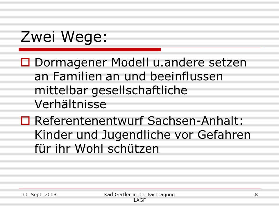 30. Sept. 2008Karl Gertler in der Fachtagung LAGF 8 Zwei Wege: Dormagener Modell u.andere setzen an Familien an und beeinflussen mittelbar gesellschaf