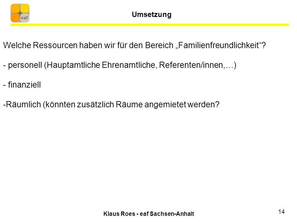 Klaus Roes - eaf Sachsen-Anhalt 14 Welche Ressourcen haben wir für den Bereich Familienfreundlichkeit.