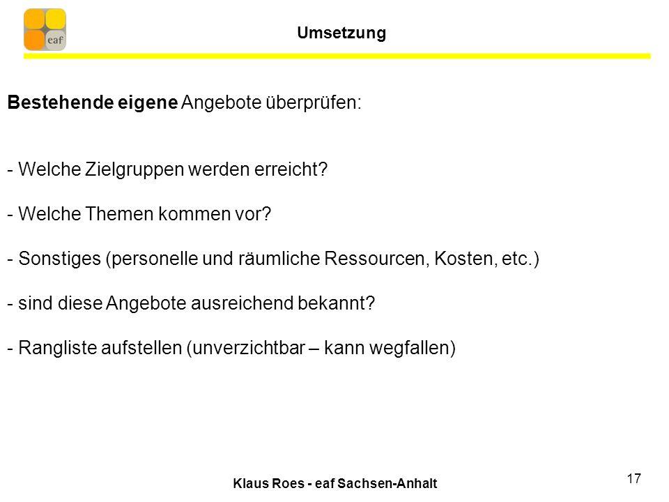 Klaus Roes - eaf Sachsen-Anhalt 17 Bestehende eigene Angebote überprüfen: - Welche Zielgruppen werden erreicht.