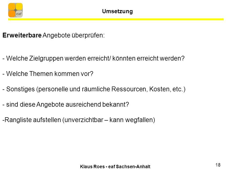 Klaus Roes - eaf Sachsen-Anhalt 18 Erweiterbare Angebote überprüfen: - Welche Zielgruppen werden erreicht/ könnten erreicht werden.