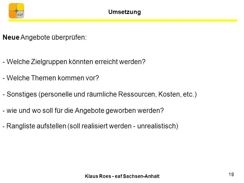 Klaus Roes - eaf Sachsen-Anhalt 19 Neue Angebote überprüfen: - Welche Zielgruppen könnten erreicht werden.