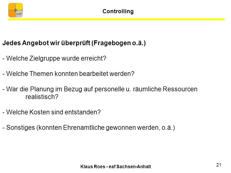 Klaus Roes - eaf Sachsen-Anhalt 21 Jedes Angebot wir überprüft (Fragebogen o.ä.) - Welche Zielgruppe wurde erreicht.