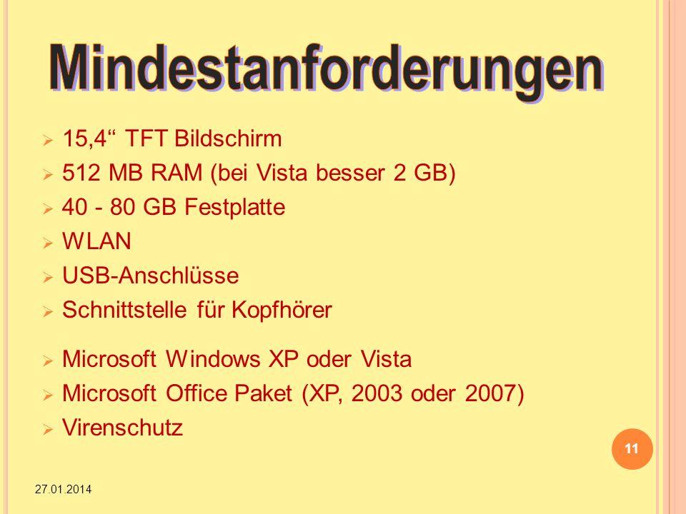 15,4 TFT Bildschirm 512 MB RAM (bei Vista besser 2 GB) 40 - 80 GB Festplatte WLAN USB-Anschlüsse Schnittstelle für Kopfhörer Microsoft Windows XP oder