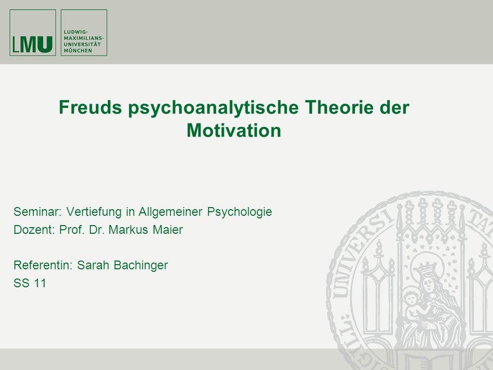 Freuds psychoanalytische Theorie der Motivation Seminar: Vertiefung in Allgemeiner Psychologie Dozent: Prof. Dr. Markus Maier Referentin: Sarah Bachin