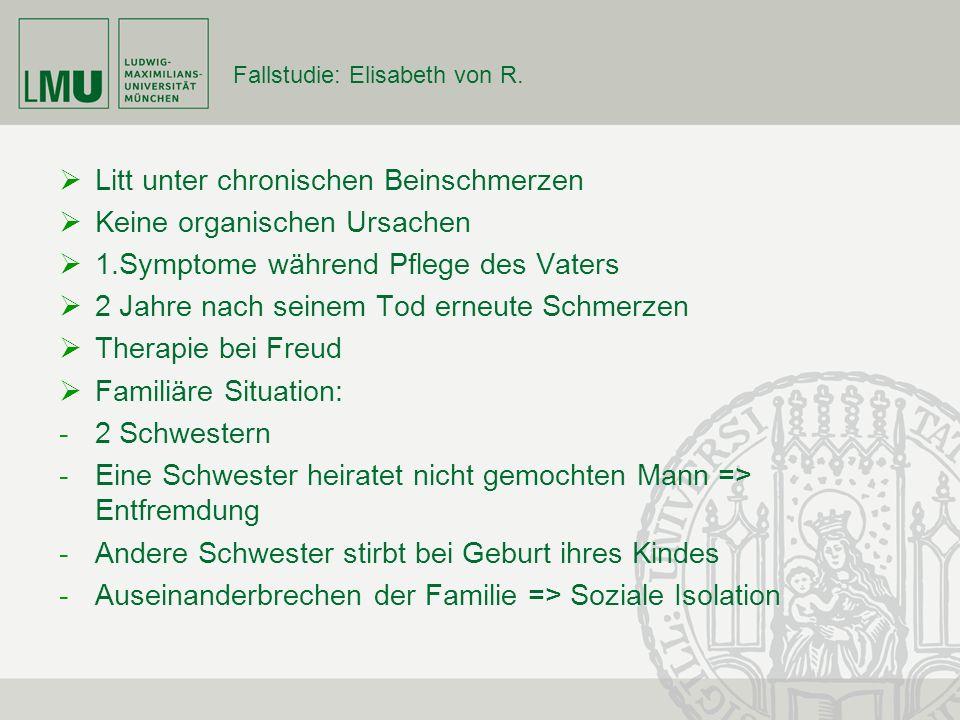 Fallstudie: Elisabeth von R. Litt unter chronischen Beinschmerzen Keine organischen Ursachen 1.Symptome während Pflege des Vaters 2 Jahre nach seinem