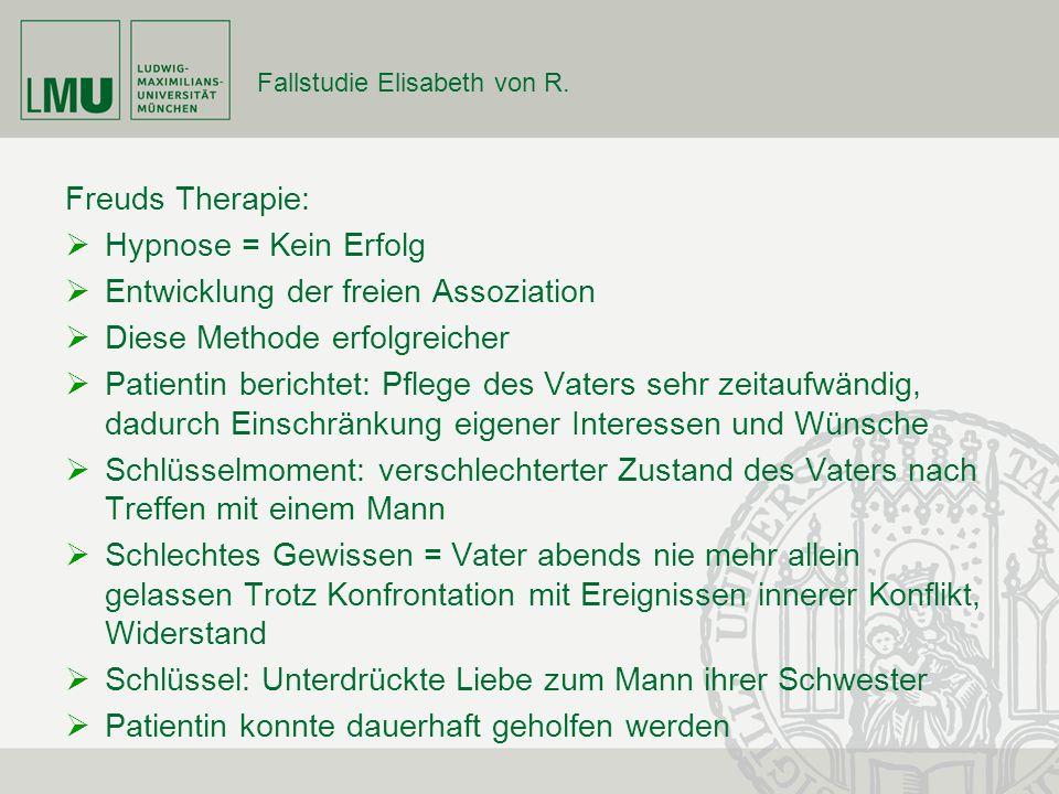 Fallstudie Elisabeth von R. Freuds Therapie: Hypnose = Kein Erfolg Entwicklung der freien Assoziation Diese Methode erfolgreicher Patientin berichtet: